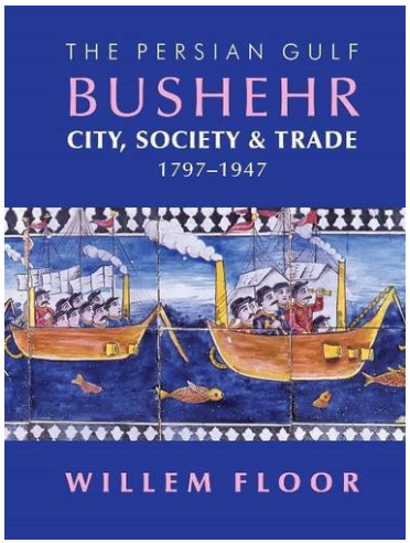 The Persian Gulf: Bushehr: City, Society & Trade, 1797-1947